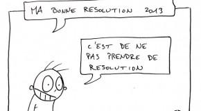 Et si on ne devait retenir qu'une résolution pour 2013…
